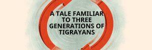 A Tale Familiar to Three Generations of Tigrayans