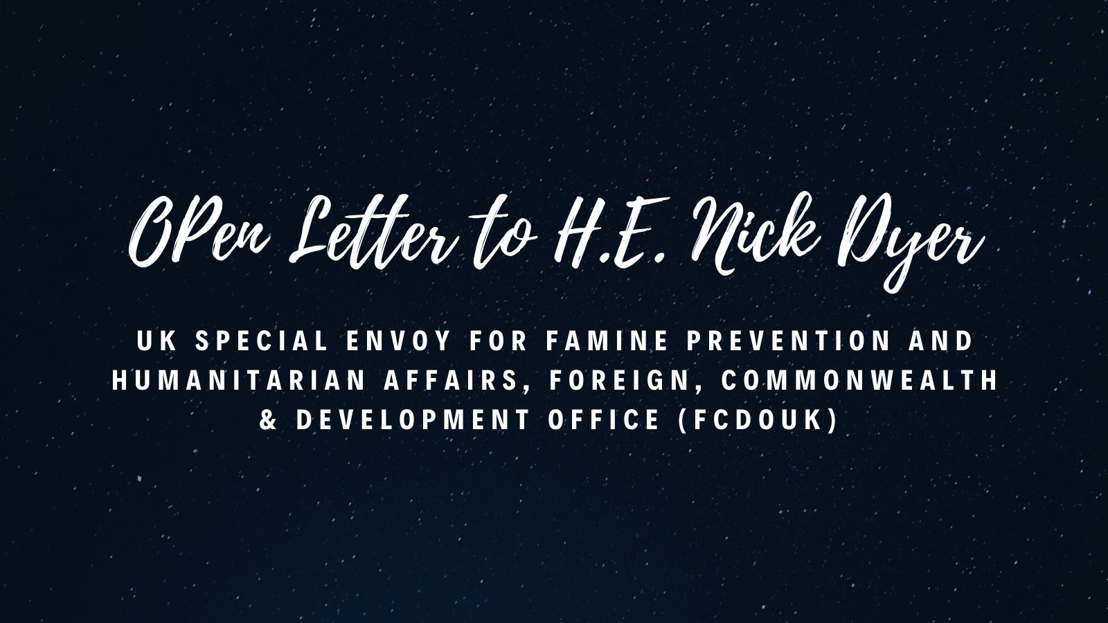 Open Letter to H.E. Nick Dyer, UK Special Envoy for Famine Prevention and Humanitarian Affairs, FCDO
